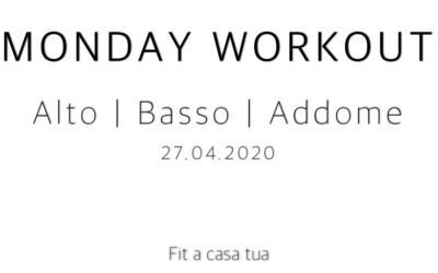 MONDAY WORKOUT   Alto – Basso – Addome