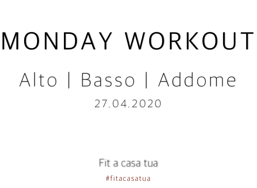 MONDAY WORKOUT | Alto – Basso – Addome